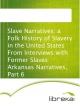 Slave Narratives: a Folk History of Slavery in the United States From Interviews with Former Slaves Arkansas Narratives, Part 6