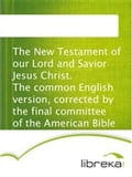 The New Testament of our Lord and Savior Jesus Christ. The common English version, corrected by the final committee of the American Bible Union.