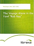 The Voyage Alone in the Yawl Rob Roy - John MacGregor