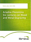 Ariadne Florentina Six Lectures on Wood and Metal Engraving - John Ruskin