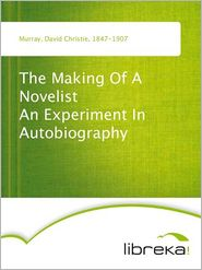 The Making Of A Novelist An Experiment In Autobiography - David Christie Murray