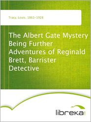 The Albert Gate Mystery Being Further Adventures of Reginald Brett, Barrister Detective - Louis Tracy
