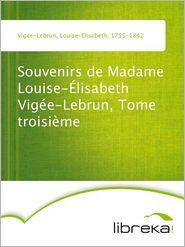 Souvenirs de Madame Louise-Élisabeth Vigée-Lebrun, Tome troisième - Louise-Elisabeth Vigée-Lebrun