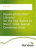Report of the Chief Librarian for the Year Ended 31 March 1958: Special Centennial Issue - J. O. Wilson