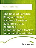 The Rose of Paradise Being a detailed account of certain adventures that happened to captain John Mackra, in connection with the famous pirate, Edward England, in the year 1720, off the Island of Juanna in the Mozambique Channel; writ by himself, and now - Howard Pyle