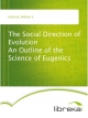 The Social Direction of Evolution An Outline of the Science of Eugenics - William E. Kellicott