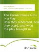 The Corner House Girls in a Play How they rehearsed, how they acted, and what the play brought in - Grace Brooks Hill; R. Emmett (Robert Emmett) Owen
