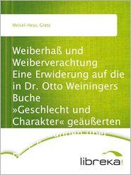 WeiberhaB und Weiberverachtung Eine Erwiderung auf die in Dr. Otto Weiningers Buche Geschlecht und Charakter geäuBerten Anschauungen über Die Frau und ihre Frage - Grete Meisel-Hess