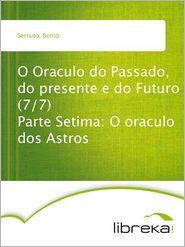 O Oraculo do Passado, do presente e do Futuro (7/7) Parte Setima: O oraculo dos Astros - Bento Serrano