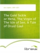 The Gold Sickle or Hena, The Virgin of The Isle of Sen. A Tale of Druid Gaul - Eugène Sue