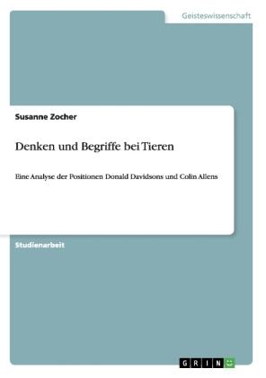 Akademische Schriftenreihe: Denken und Begriffe bei Tieren - Eine Analyse der Positionen Donald Davidsons und Colin Allens - Zocher, Susanne