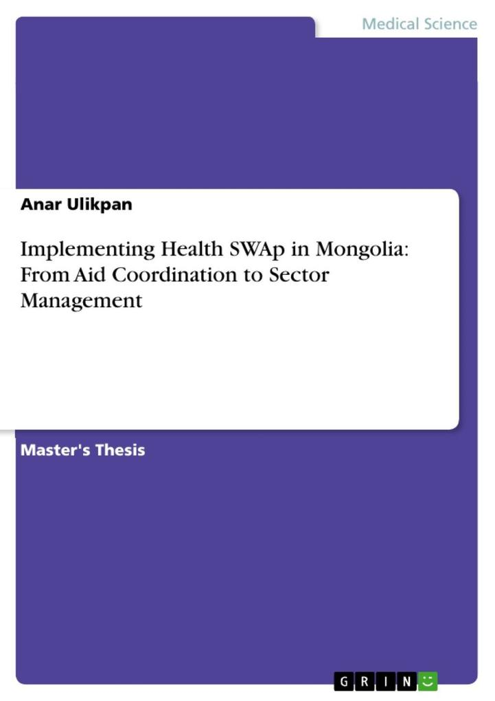 Implementing Health SWAp in Mongolia: From Aid Coordination to Sector Management als eBook von Anar Ulikpan - GRIN Publishing