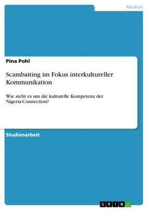 Scambaiting im Fokus interkultureller Kommunikation: Wie steht es um die kulturelle Kompetenz der Nigeria-Connection? - Pina Pohl