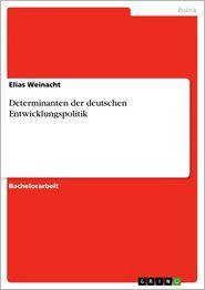 Determinanten der deutschen Entwicklungspolitik - Elias Weinacht