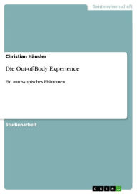 Die Out-of-Body Experience: Ein autoskopisches Phänomen Christian Häusler Author