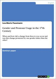 Gender and Pronoun Usage in the 17th Century: When and how did a change from thou to you occur and was this change promoted by one gender rather than the other? - Lea-Marie Pasemann