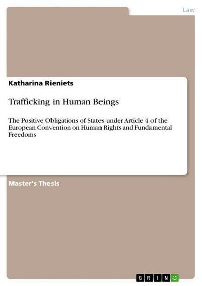 Trafficking in Human Beings: The Positive Obligations of States under Article 4 of the European Convention on Human Rights and Fundamental Freedoms - Katharina Rieniets