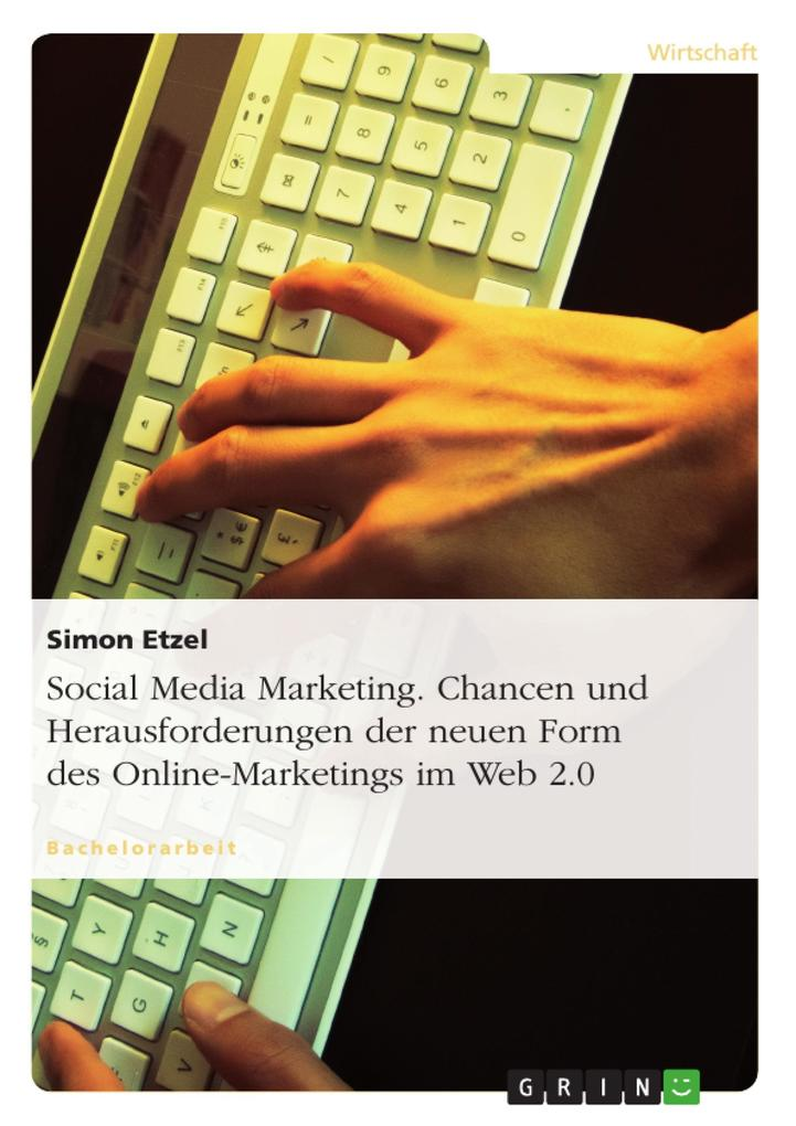 Social Media Marketing. Chancen und Herausforderungen der neuen Form des Online-Marketings im Web 2.0 als eBook von Simon Etzel - GRIN Verlag