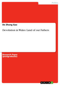 Devolution in Wales: Land of our Fathers - De Zhong Gao