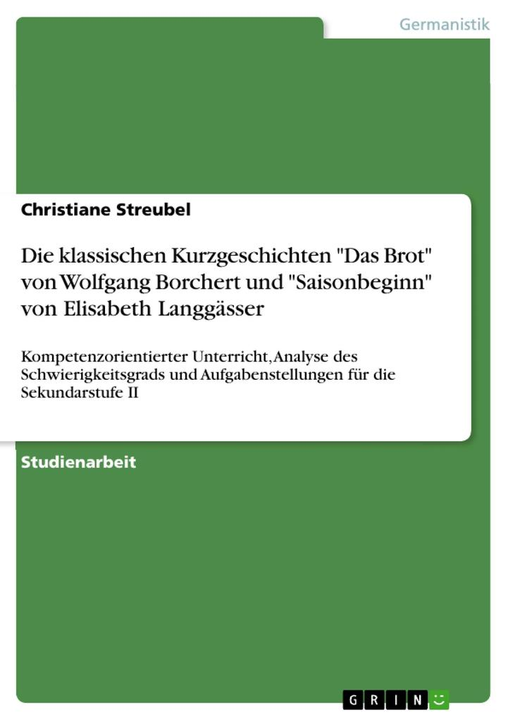 Die klassischen Kurzgeschichten Das Brot von Wolfgang Borchert und Saisonbeginn von Elisabeth Langgässer als eBook Download von Christiane Streubel - Christiane Streubel