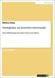 Niedriglöhne am deutschen Arbeitsmarkt: Eine Aufarbeitung relevanter Daten und Fakten