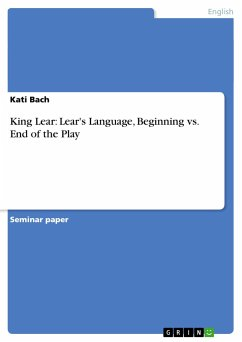 King Lear: Lear's Language, Beginning vs. End of the Play - Bach, Kati