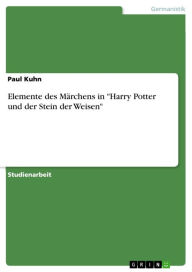 Elemente des Märchens in 'Harry Potter und der Stein der Weisen' Paul Kuhn Author