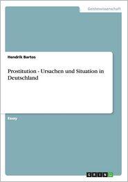 Prostitution - Ursachen und Situation in Deutschland - Hendrik Bartos