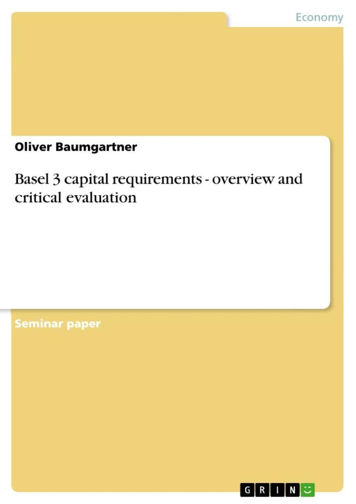 Basel 3 capital requirements - overview and critical evaluation als eBook von Oliver Baumgartner - GRIN Publishing