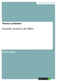 Sexuelle Gewalt in der Bibel Thomas Lechleitner Author
