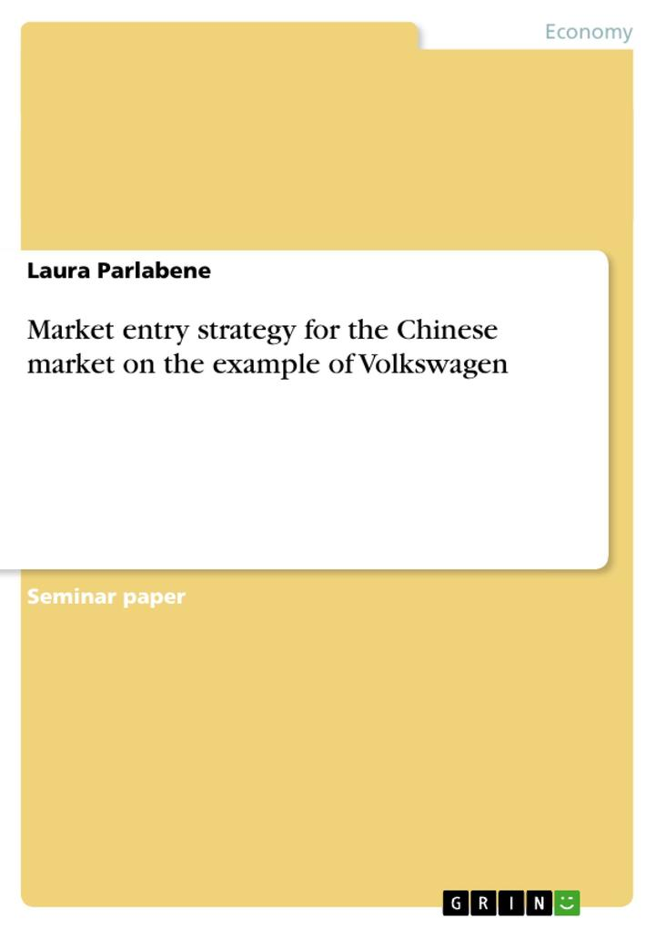 Market entry strategy for the Chinese market on the example of Volkswagen als Buch von Laura Parlabene - GRIN Publishing