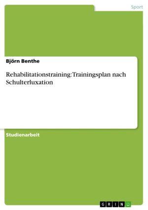 Rehabilitationstraining: Trainingsplan nach Schulterluxation - Björn Benthe