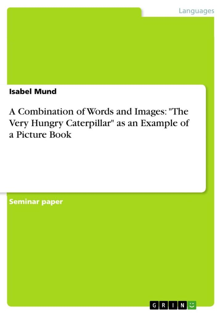 A Combination of Words and Images: The Very Hungry Caterpillar as an Example of a Picture Book als eBook Download von Isabel Mund - Isabel Mund