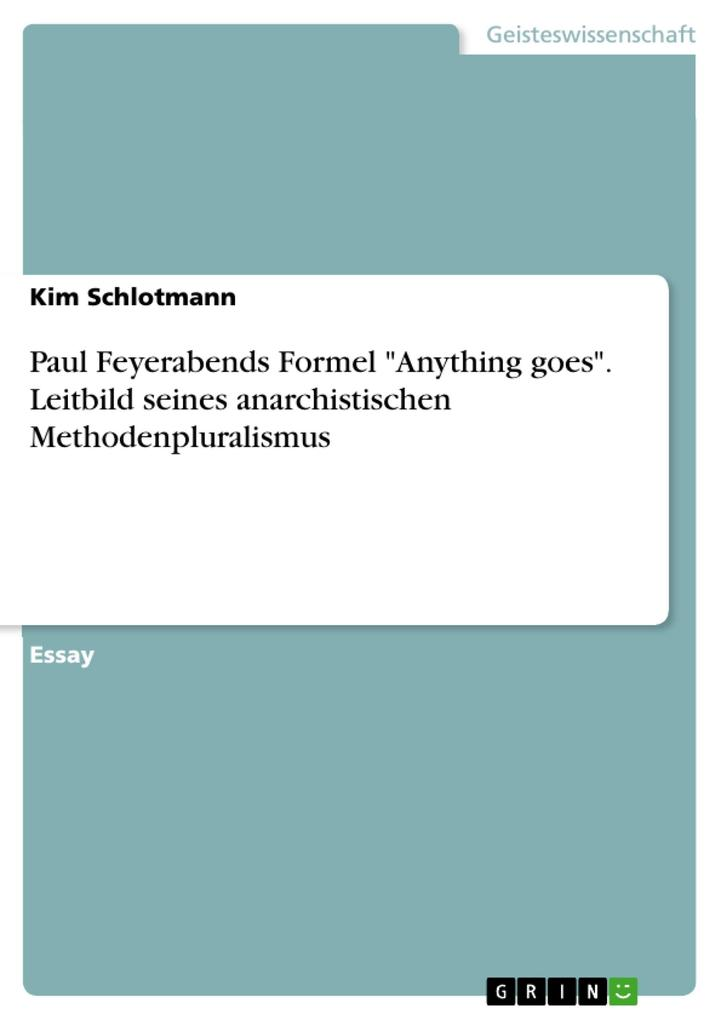 Paul Feyerabends Formel Anything goes. Leitbild seines anarchistischen Methodenpluralismus als eBook Download von Kim Schlotmann - Kim Schlotmann