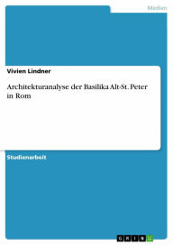 Architekturanalyse der Basilika Alt-St. Peter in Rom Vivien Lindner Author