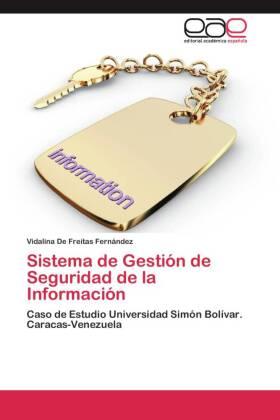 Sistema de Gestión de Seguridad de la Información - Caso de Estudio Universidad Simón Bolívar. Caracas-Venezuela - De Freitas Fernández, Vidalina