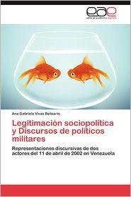 Legitimacion Sociopolitica y Discursos de Politicos Militares - Ana Gabriela Vivas Belisario