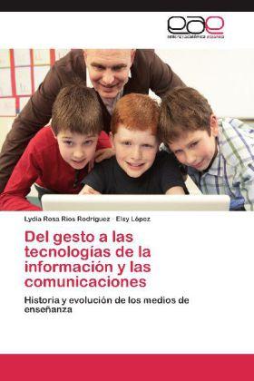 Del gesto a las tecnologías de la información y las comunicaciones - Historia y evolución de los medios de enseñanza - Ríos Rodríguez, Lydia Rosa / López, Elsy