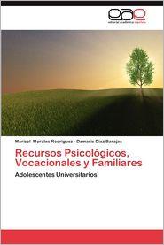Recursos Psicologicos, Vocacionales y Familiares - Marisol Morales Rodr Guez, Damaris D. Az Barajas, Damaris Diaz Barajas