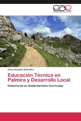 Educación Técnica en Palmira y Desarrollo Local - Historia de un Sedentarismo Curricular - Gonzalez Saavedra, Arley