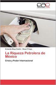La Riqueza Petrolera de Mexico - Armando Mayo Castro, Oscar Priego
