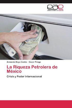 La Riqueza Petrolera de México - Crisis y Poder Internacional - Mayo Castro, Armando / Priego, Oscar