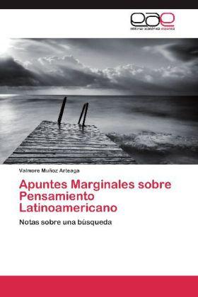 Apuntes Marginales sobre Pensamiento Latinoamericano - Notas sobre una búsqueda - Muñoz Arteaga, Valmore