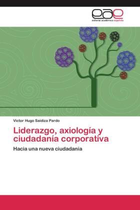 Liderazgo, axiología y ciudadanía corporativa - Hacia una nueva ciudadanía - Saidiza Pardo, Victor Hugo