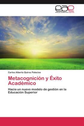 Metacognición y Éxito Académico - Hacia un nuevo modelo de gestión en la Educación Superior - Quiroz Palacios, Carlos Alberto