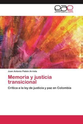 Memoria y justicia transicional - Crítica a la ley de justicia y paz en Colombia