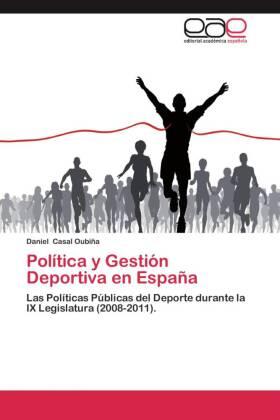 Política y Gestión Deportiva en España - Las Políticas Públicas del Deporte durante la IX Legislatura (2008-2011). - Casal Oubiña, Daniel