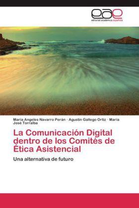 La Comunicación Digital dentro de los Comités de Ética Asistencial - Una alternativa de futuro - Navarro Perán, María Angeles / Gallego Ortiz, Agustín / Torralba, María José
