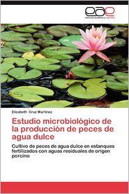 Estudio Microbiologico de La Produccion de Peces de Agua Dulce - Elizabeth Cruz Mart Nez