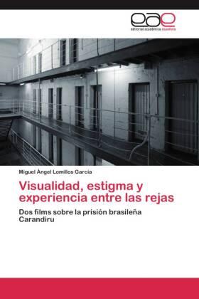 Visualidad, estigma y experiencia entre las rejas - Dos films sobre la prisiÃn brasileÃa Carandiru - Lomillos GarcÃa, Miguel Ãngel